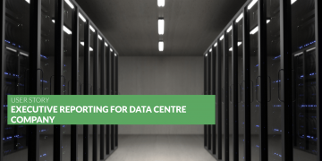 [USER STORY] Executive Reporting for Data Centre Company